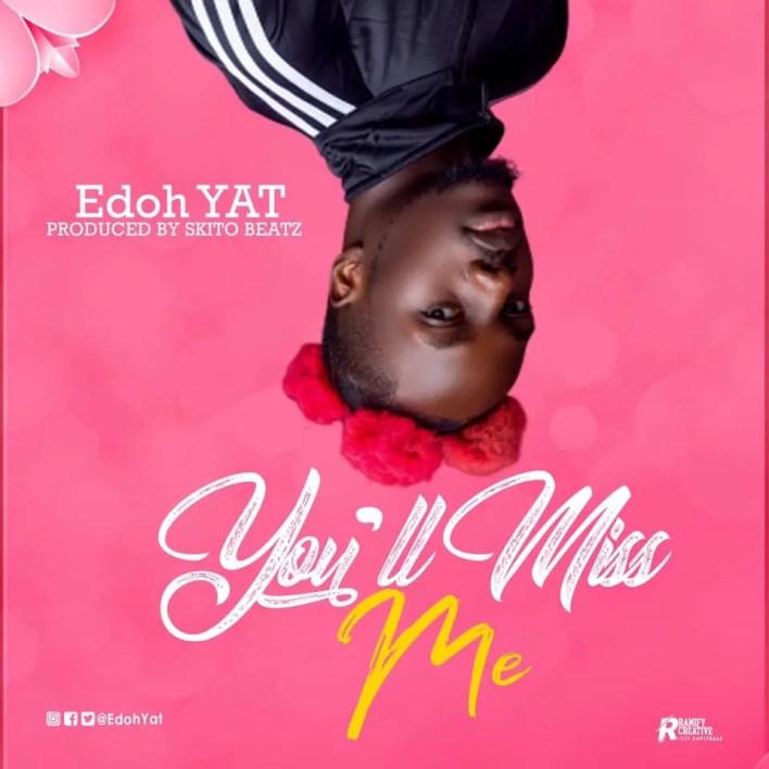 Edoh YAT – You'll Miss Me (Prod. By Skito Beatz)