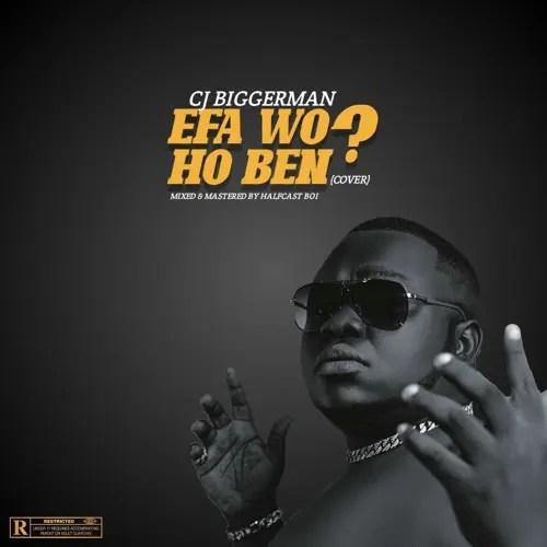 CJ Biggerman – Efa Wo Ho Ben (Cover) (Mixed by Halfcast Boi)