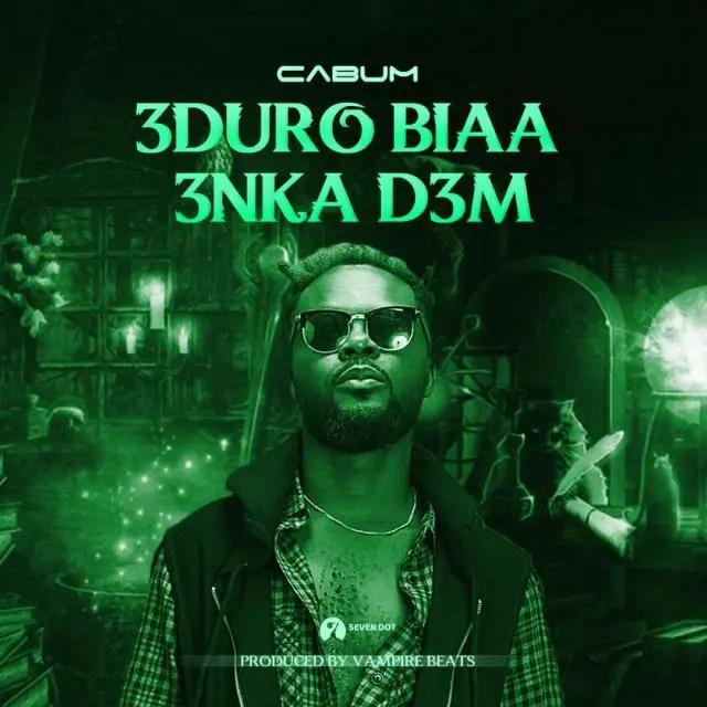 Cabum – Eduro Biaa Enka Dem (Prod. by BeatzVampire)