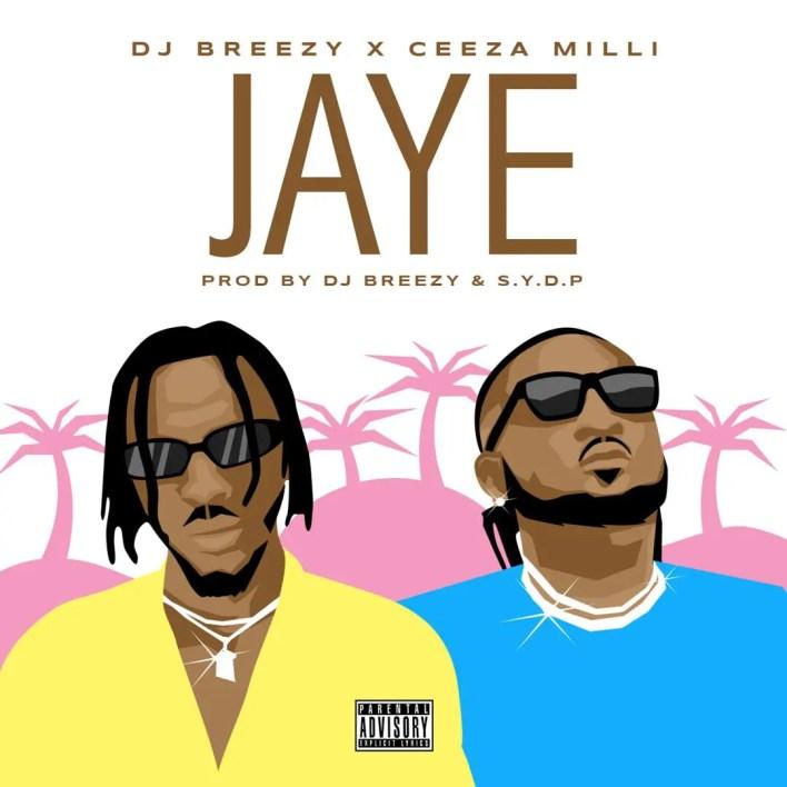 DJ Breezy – Jaye Ft Ceeza Milli (Prod. by DJ Breezy)