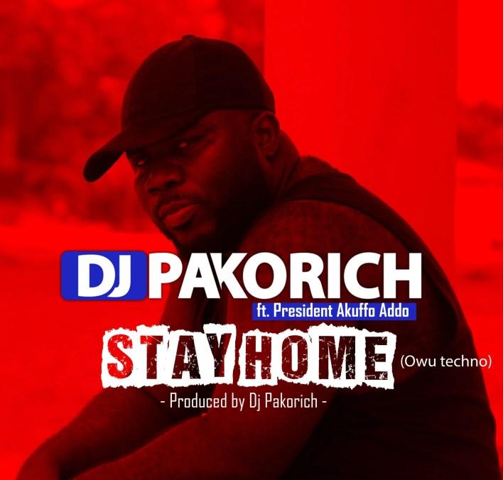 DJ Pakorich – Stay Home Ft President Akuffo Addo