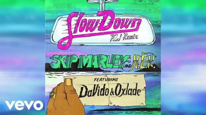 Skip Marley – Slow Down (Remix) Ft Davido, Oxlade & H.E.R