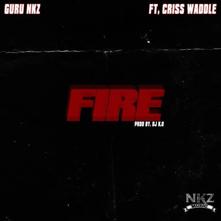 Guru NKZ – Fire Ft Criss Waddle (Prod. by DJ K.O)