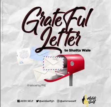 Addi Self – Grateful Letter To Shatta Wale (Prod. by Paq)