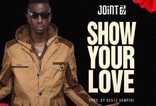 Photo of Joint 77 – Show Your Love (Prod By Beatz Vampire)
