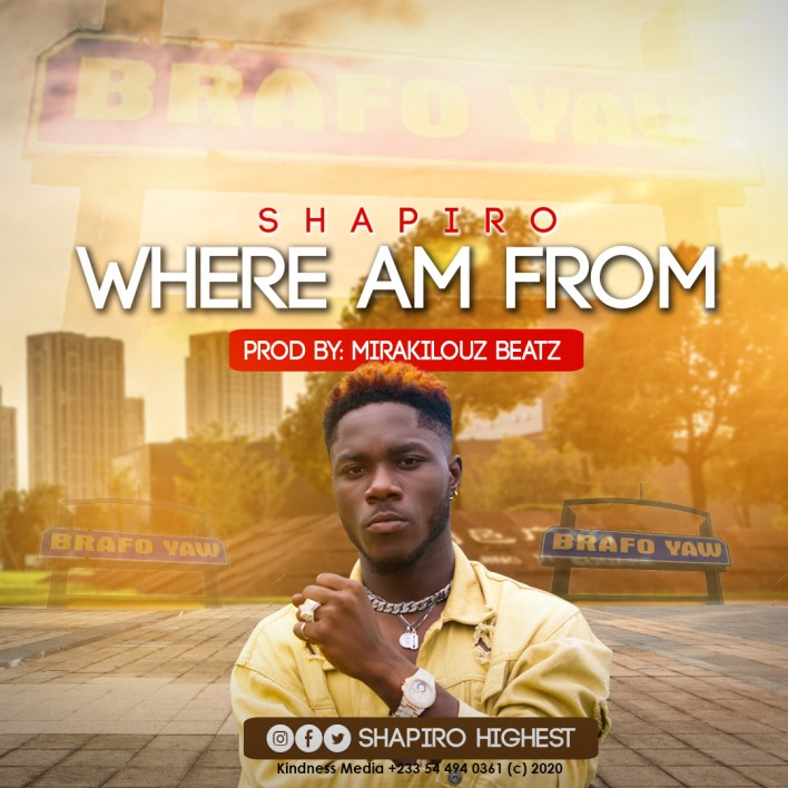 Shapiro – Where Am From (Prod. By Mirakilouz Beatz)