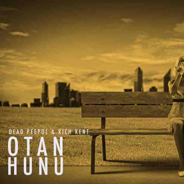 Dead Peepol & Rich Kent – Otan Hunu (Prod. By Jarvis)