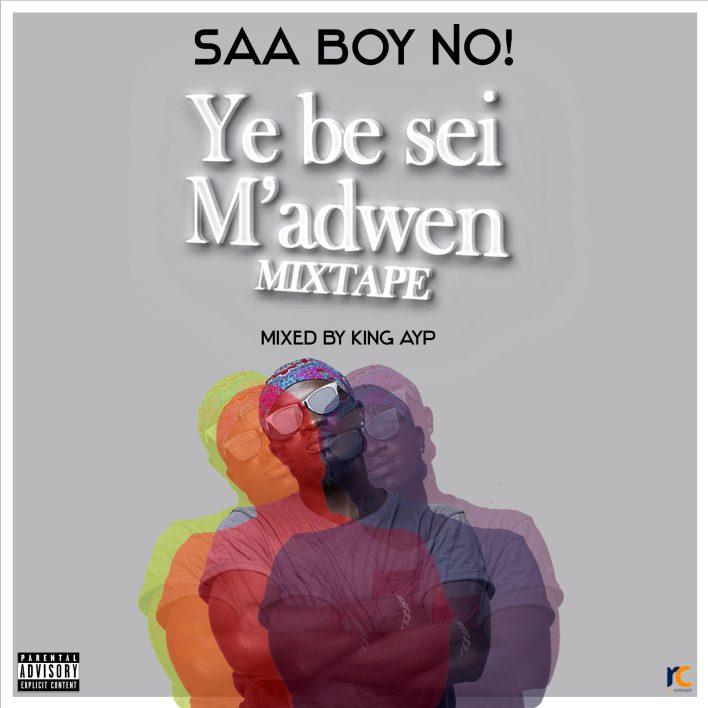 Saa boy no! - Ye be sei m'adwen mixtape (Mixed by King Ayp)