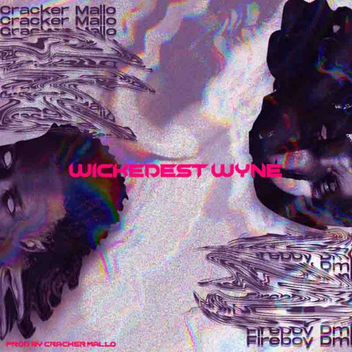 Cracker Mallo x Fireboy DML – Wickedest Wyne