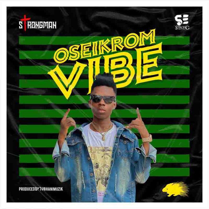 Strongman - Oseikrom Vibe (Prod By TubhaniMuzik)