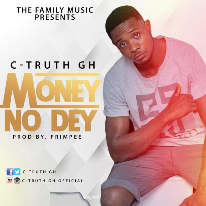 C-Truth GH – Money No Dey ( Prod. By Frimpee)