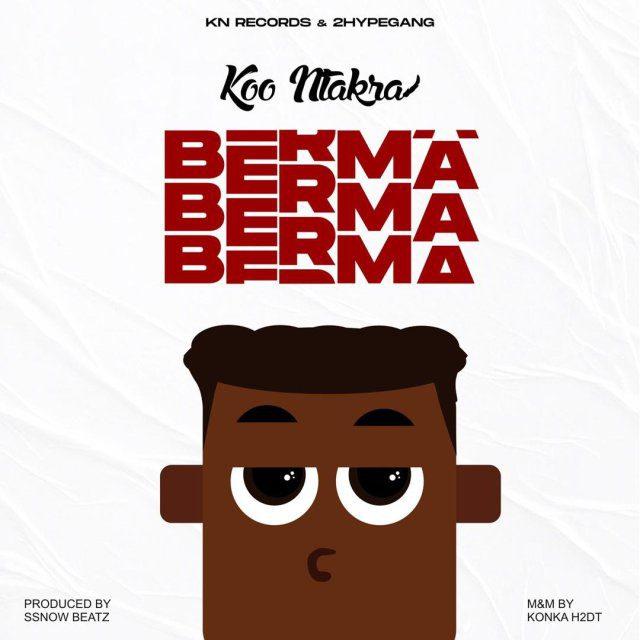 Koo Ntakra – Berma (Prod. By SsnowBeatz)