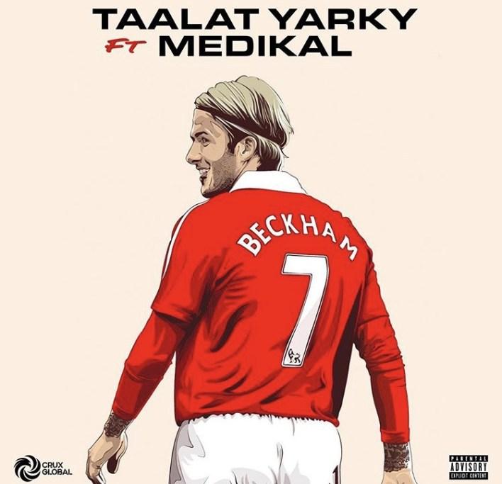 Talaat Yarky – Beckham Ft Medikal (Prod. By UnkleBeatz)