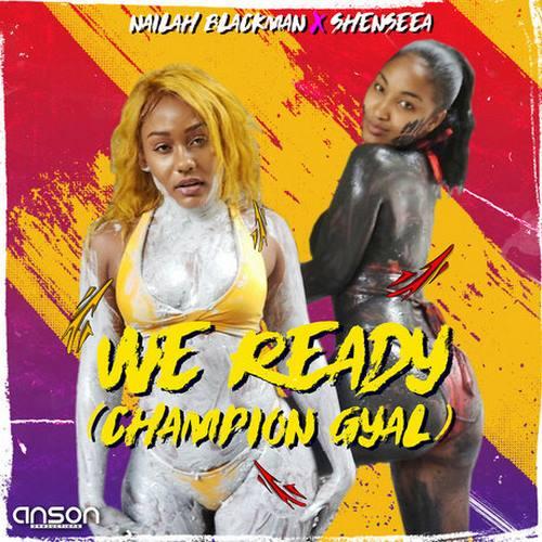 Nailah Blackman x Shenseea - We Ready (Champion Gyal)