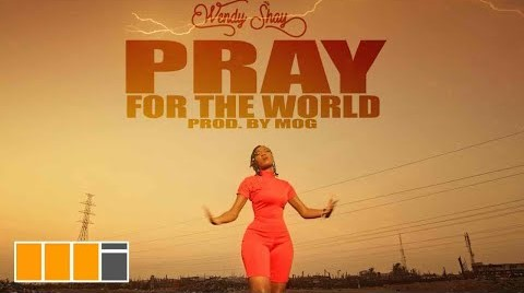 Official Video: Wendy Shay – Pray For The World