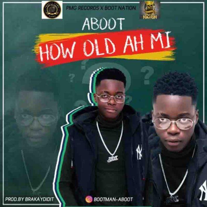 Aboot - How Old Ah Mi (Prod By BraKayDidIt)