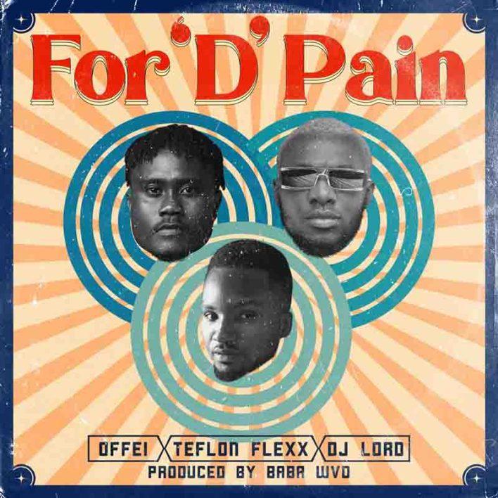 DJ Lord - For D Pain Ft Offei & Teflon Flexx