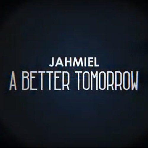 Jahmiel – A Better Tomorrow (Prod By Lee Milla)