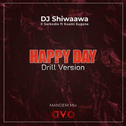 DJ Shiwaawa & Sarkodie – Happy Day (Drill Version) Ft Kuami Eugene