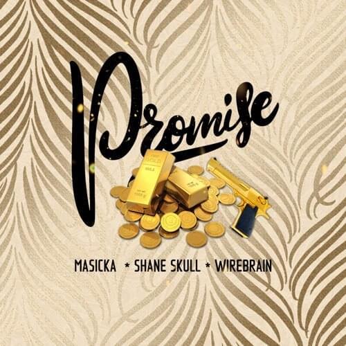 Masicka – Promise Ft Shane Skull, Wire Brain
