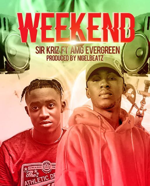 Sir Kriz - Weekend Ft AMG EverGreen (Prod. By NigelBeatz)