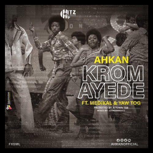 Ahkan – Krom Ay3d3 Ft Medikal & Yaw Tog mp3 download