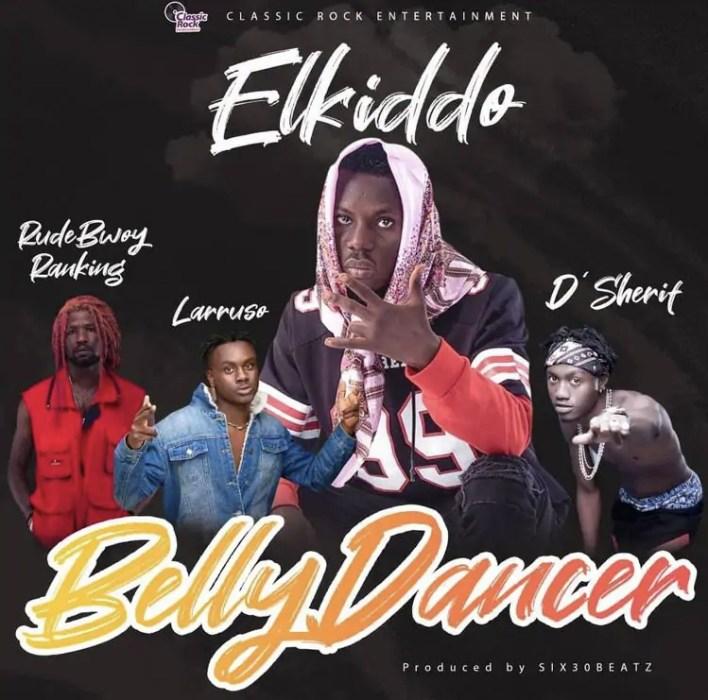 Elkiddo – Belly Dancer Ft Larruso, RudeBwoy Ranking & D'Sherif