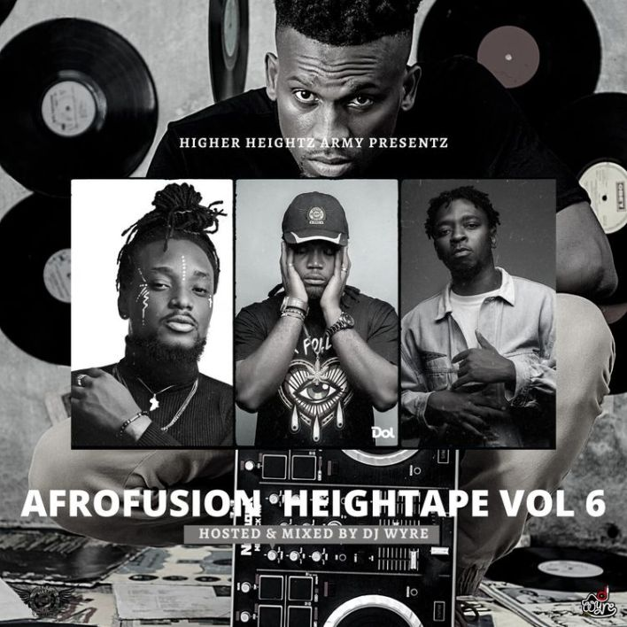 DJ Wyre - Afrofusion HeighTape Vol 6 (DJ Mixtape)