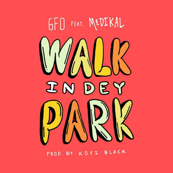 6FO - Walk In The Park Ft Medikal