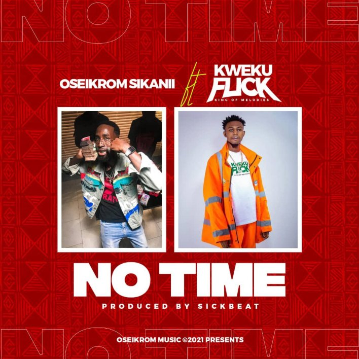 OseikromOseikrom Sikanii – No Time Ft Kweku Flick (Prod. By Sickbeatz) Sikanii – No Time Ft Kweku Flick (Prod. By Sickbeatz)