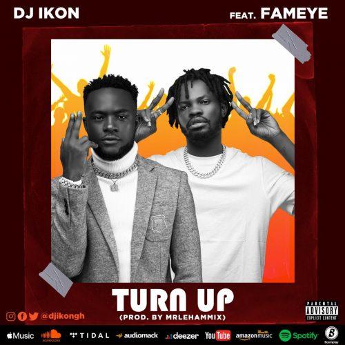 DJ Ikon – Turn Up Ft Fameye mp3 download