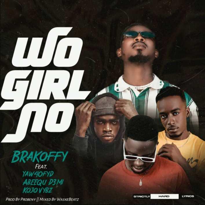 Brakoffy - Wo Girl No Ft Yaw40Fyd X Abeequ D3mi X Kojo Vybz