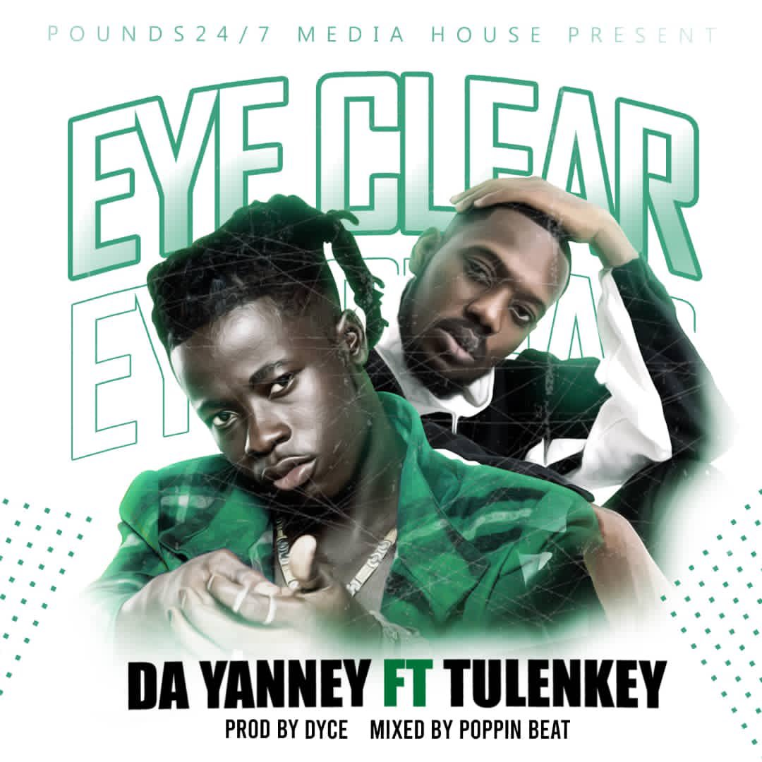 Da Yanney – Eye Clear Ft Tulenkey