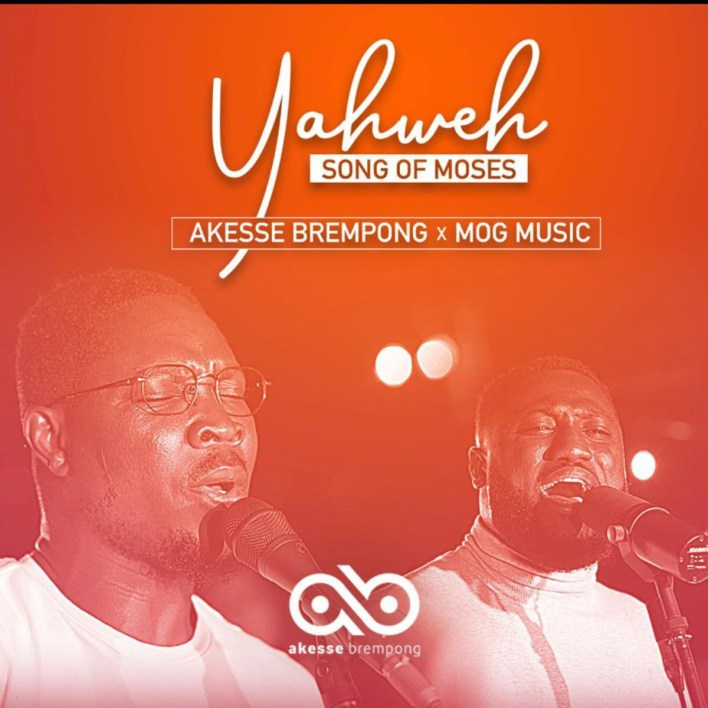 Akesse Brempong – Yahweh (Song of Moses) Ft MOG Music mp3 download