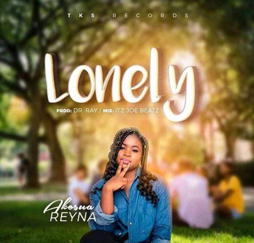 Akosua Reyna - Lonely (Prod. By Dr Ray Beatz)