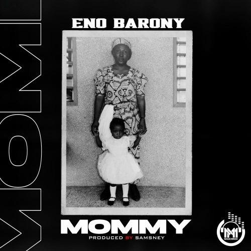 Eno Barony - Mommy (Prod By Samsney)