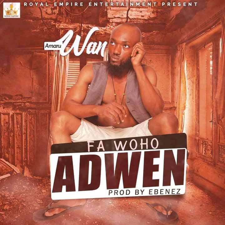 Amaru Wan – Fa Woho Adwen (Prod by Ebenez)