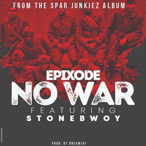 Epixode – No War Ft StoneBwoy (Prod By DreamJay)