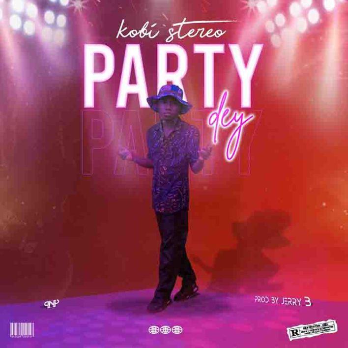 Kobi Stereo - Party Dey (Prod By Jerry)