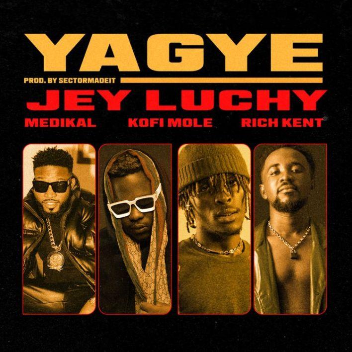 Jey Luchy - Yagye Ft Rich Kent, Kofi Mole & Medikal