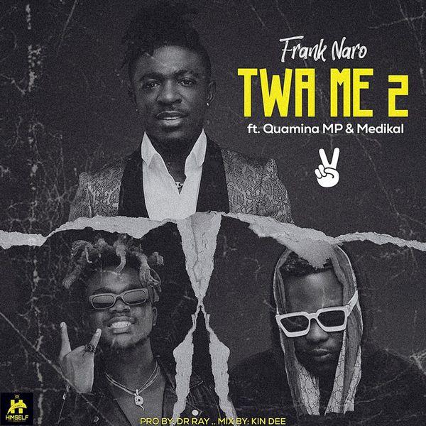 Frank Naro – Twa Me 2 Ft Medikal & Quamina MP mp3 download