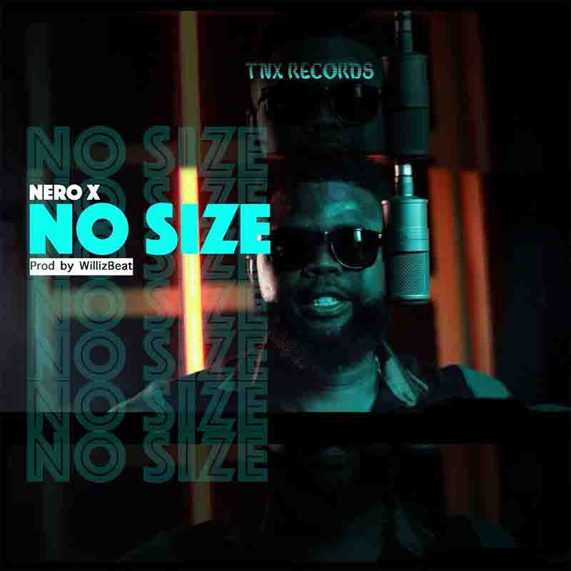 Nero X - No Size (Prod By Willis Beatz)