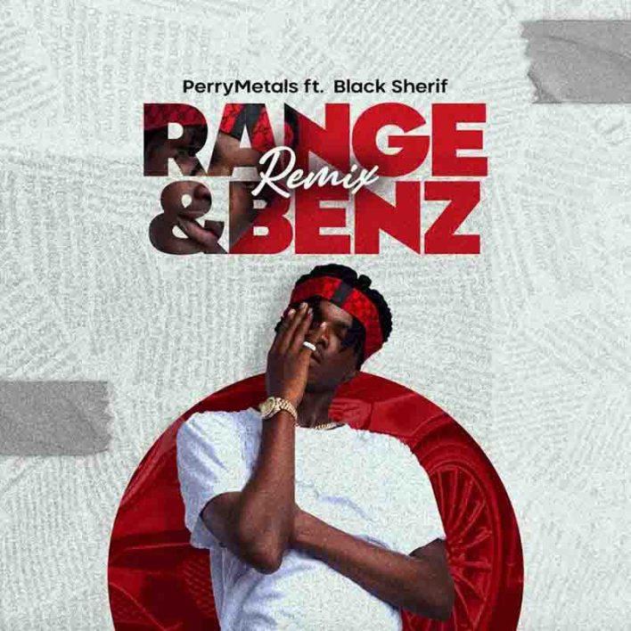 Perry Metals - Range and Benz Remix Ft Black Sherif