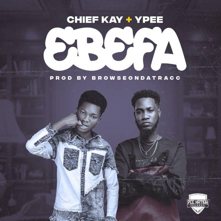Chief Kay - Ebefa Ft Ypee