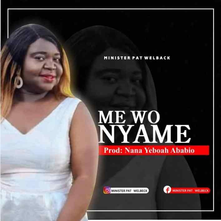 Minister Pat Welback - Me Wo Nyame (Prod. By Yeboah Ababio)