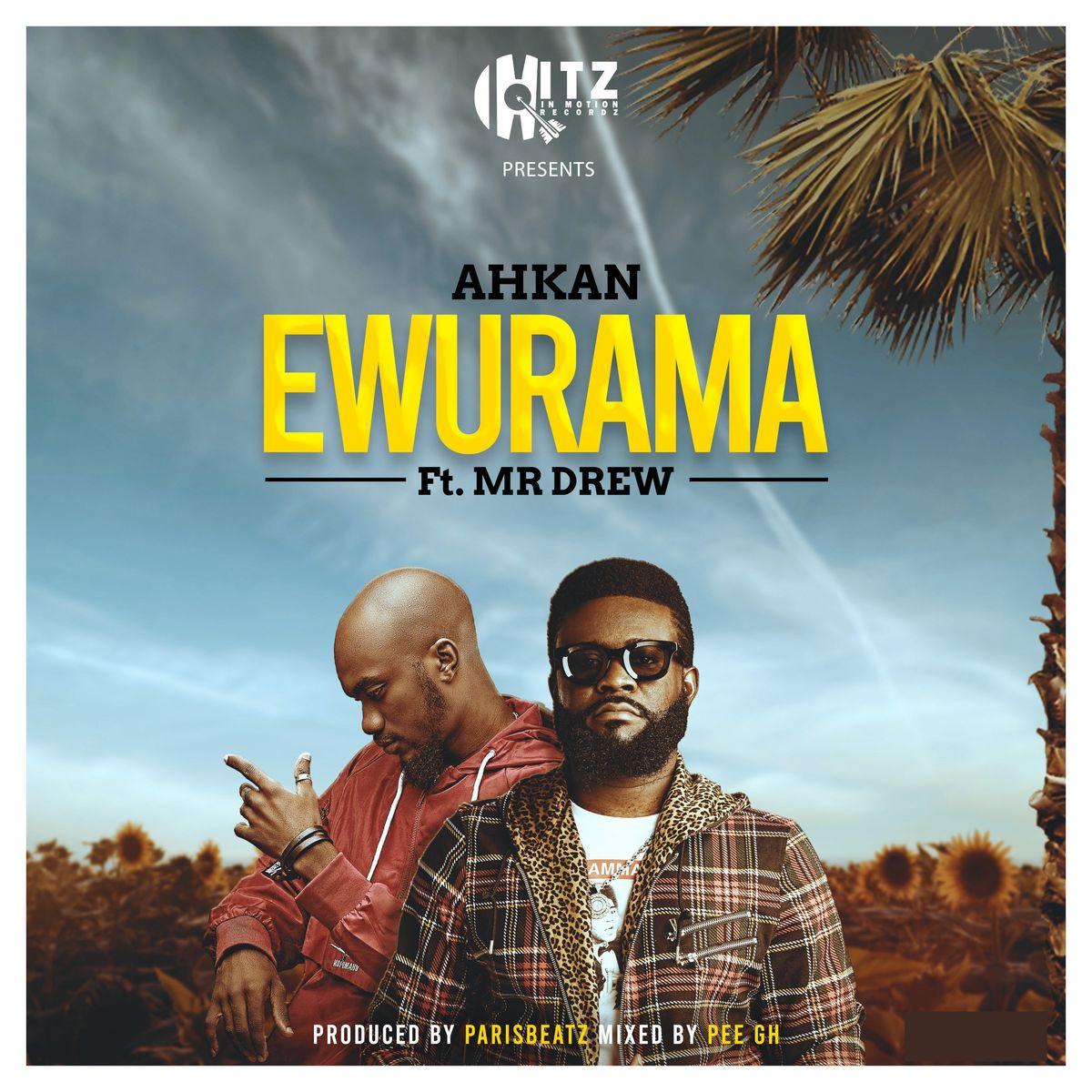 Ahkan – Ewurama Ft Mr Drew mp3 download