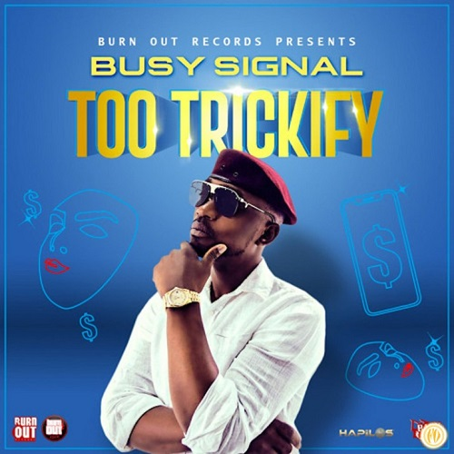 Busy Signal – Too Trickify