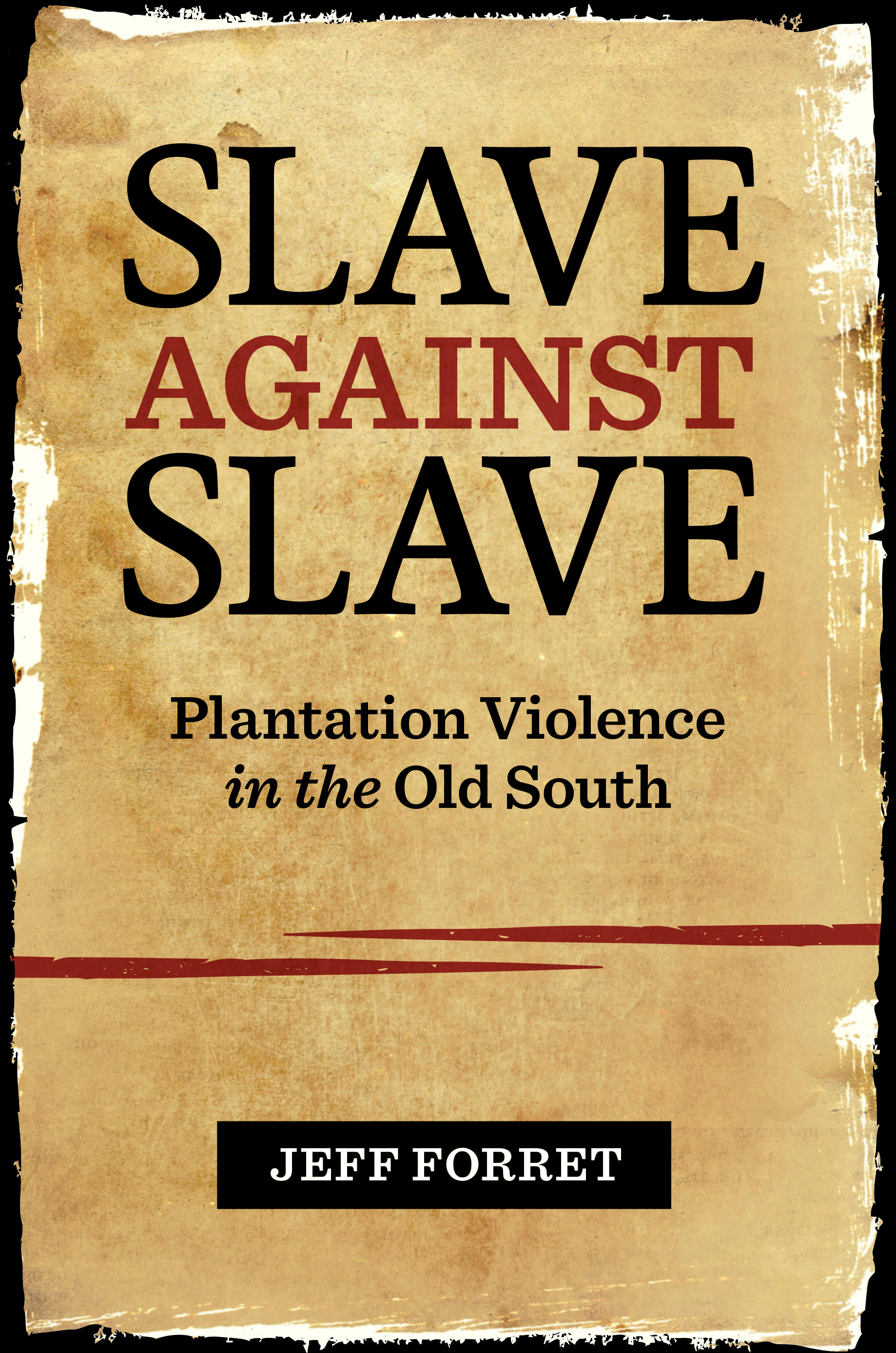 Slave Against Slave: Plantation Violence in the Old South by Jeff Forret. Photo: courtesy of Jeff Forret.