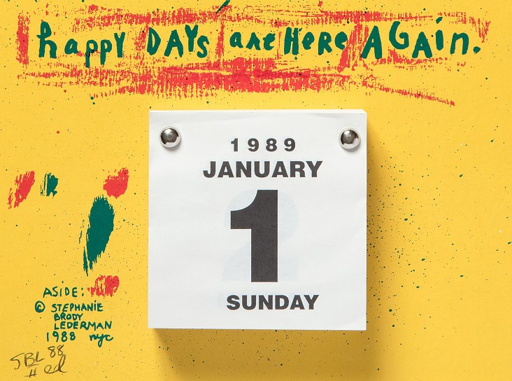 """graphic of a white tear-off calendar on a yellow background reads """"happy days are here again"""" in teal letters surrounded by rough red brush strokes, the images long description is written to the right"""