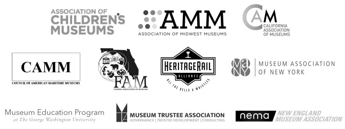 Association of Children's Museums (ACM), Association of Midwest Museums (AMM), California Association of Museums (CAM), Council of American Maritime Museums (CAMM), Florida Assocation of Museums (FAM), Heritage Rail Alliance, Museum Association of New York (MANY), Museum Education Program at The George Washington University, Museum Trustee Association, New England Museum Association (NEMA)